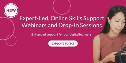 Expert-Led, Online Skills Support Webinars and drop-in sessions